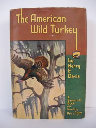 The American Wild Turkey. Frontispiece by Walter A. Weber. Gravures by E. Stanley Smith. Henry E....