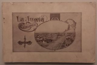 "LA JUNTA, COLORADO. GEM CITY OF ARKANSAS VALLEY.; ""One hundred and forty scenes in half tone...."