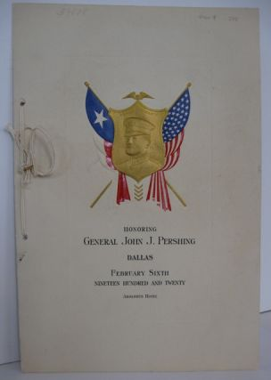 HONORING GENERAL JOHN J. PERSHING DALLAS FEBRUARY SIXTH NINETEEN HUNDRED AND TWENTY ADOLPHUS HOTEL [cover title]. John Pershing.