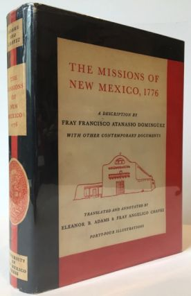 THE MISSIONS OF NEW MEXICO, 1776, A Description by Fray Francisco Atanasio Dominguez with other Contemporary Documents.; Translated and edited by Eleanor B. Adams and Angelico Chavez.