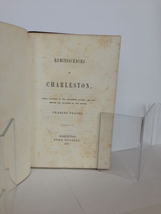 Reminiscences of Charleston, Lately Published in the Charleston Courier, and Now Revised and Enlarged by the Author