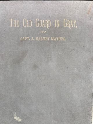 THE OLD GUARD IN GRAY, Researches in the Annals of the Confederate Historical Association. Sketches of Memphis Veterans Who Upheld Her Standard in the War, and of Other Confederate Worthies. Illustrated.