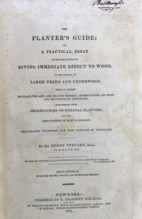 THE PLANTER'S GUIDE; or, a Practical Essay on the Best Method of Giving Immediate Effect to Wood,...