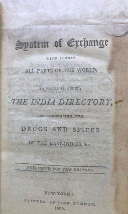 A SYSTEM OF EXCHANGE WITH ALMOST ALL PARTS OF THE WORLD. To which is added, The India Directory...
