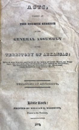 Acts passed at the eighth session of the General Assembly of the Territory of Arkansas : which...