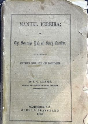 MANUEL PEREIRA; OR THE SOVEREIGN RULE OF SOUTH CAROLINA. WITH VIEWS OF SOUTHERN LAWS, LIFE, AND...