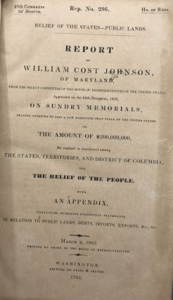 RELIEF OF THE STATES--PUBLIC LANDS. Report of William Cost Johnson, of Maryland, from the Select Committee of the House of Representatives of the United States appointed on the 29th December, 1842 ... with an appendix containing numerous statistical statements in relation to public lands, debts, imports, exports, &c., &c. ...