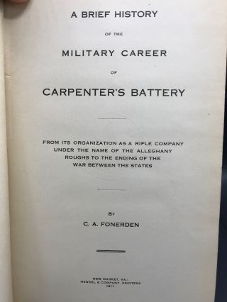 A BRIEF HISTORY OF THE MILITARY CAREER OF CARPENTER'S BATTERY from its Organization as a Rifle Company Under the Name of the Alleghany Roughs to the Ending of the War Between the States