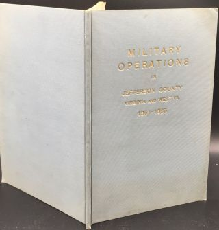 MILITARY OPERATIONS IN JEFFERSON COUNTY VIRGINIA (AND WEST VA.) 1861-1865. Civil War