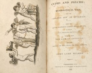 """CUPID AND PSYCHE; a Mythological Tale, from the """"Golden Ass"""" of Apuleius. From the second anonymous London edition of 1800, in which many omissions are supplied; together with the Life of Apuleius, and some notice of the style of the author."""
