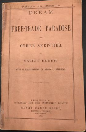 DREAM OF A FREE-TRADE PARADISE, AND OTHER SKETCHES. With 12 Illustrations of Henry L. Stephens....