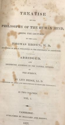 A TREATISE ON THE PHILOSOPHY OF THE HUMAN MIND, Being the Lectures of the Late Thomas Brown, M.D....Abridged, and Distributed to the Natural Divisions of the Subject.