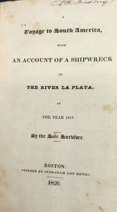 A VOYAGE TO SOUTH AMERICA: With An Account Of A Shipwreck In The River La Plata, In The Year 1817. By the Sole Survivor.