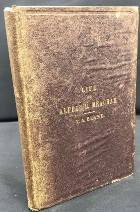 LIFE OF ALFRED B. MEACHAM Together with His Lecture The Tragedy of the Lava Beds. T. A. Bland