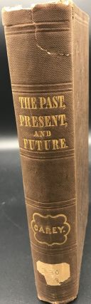 THE PAST, THE PRESENT, AND THE FUTURE. H. C. Carey