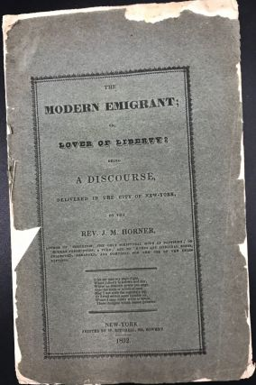 THE MODERN EMIGRANT; or, Love of Liberty: Being a Discourse, Delivered in the City of New-York....