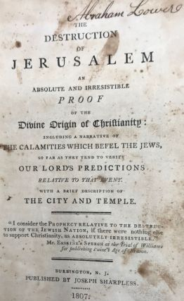 THE DESTRUCTION OF JERUSALEM An Absolute and Irresistible Proof of the Divine Origin of Christianity: including a Narrative of the Calamities which Befell the Jews....