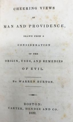 CHEERING VIEWS OF MAN AND PROVIDENCE, Drawn from a Consideration of the Origin, Uses, and Remedies of Evil.