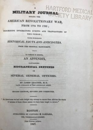 A MILITARY JOURNAL DURING THE AMERICAN REVOLUTIONARY WAR, FROM 1775 TO 1783; ...to which is added an Appendix, Containing Biographical Sketches of Several General Officers.