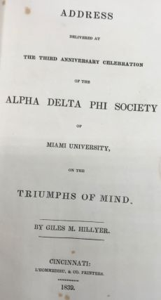ADDRESS DELIVERED AT THE THIRD ANNIVERSARY CELEBRATION OF THE ALPHA DELTA PHI SOCIETY OF MIAMI UNIVERSITY, ON THE TRIUMPHS OF THE MIND.