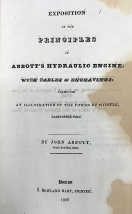 EXPOSITION OF THE PRINCIPLES OF ABBOTT'S HYDRAULIC ENGINE, with tables and engravings, together with an illustration of the power of wheels, heretofore used.