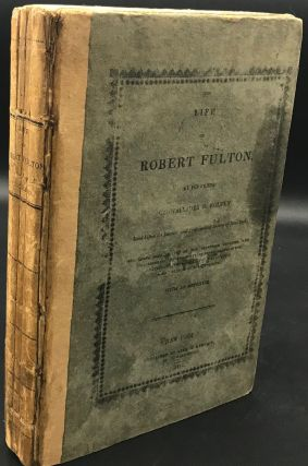 THE LIFE OF ROBERT FULTON...Comprising Some Account of the Invention, Progress, and Establishment...
