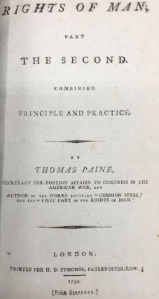 RIGHTS OF MAN: BEING AN ANSWER TO MR. BURKE'S ATTACK ON THE FRENCH REVOLUTION. Part I. [and] RIGHTS OF MAN; PART THE SECOND. COMBINING PRINCIPLE AND PRACTICE.