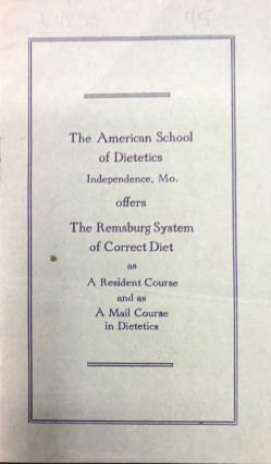 THE AMERICAN SCHOOL OF DIETETICS INDEPENDENCE, MO. OFFERS THE REMSBURG SYSTEM OF CORRECT DIET AS...