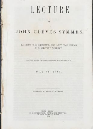 LECTURE... DELIVERED BEFORE THE GRADUATING CLASS AT WEST POINT, N.Y., MAY 31, 1856. John Cleves...