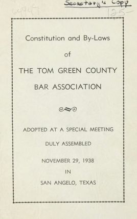 CONSTITUTION AND BY-LAWS OF THE TOM GREEN COUNTY BAR ASSOCIATION. Adopted at a Special Meeting...