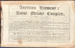 THE AMERICAN HARMONY: OR, ROYAL MELODY COMPLETE. Bound with: THE AMERICAN HARMONY, OR, UNIVERSAL...