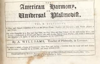 THE AMERICAN HARMONY: OR, ROYAL MELODY COMPLETE. Bound with: THE AMERICAN HARMONY, OR, UNIVERSAL PSALMODIST, by A. Williams, Teacher of Psalmody, in London.