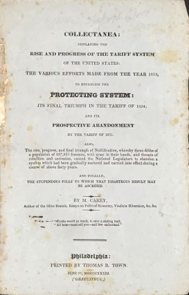 COLLECTANEA: Displaying the Rise and Progress of the Tariff System of the United States: the...