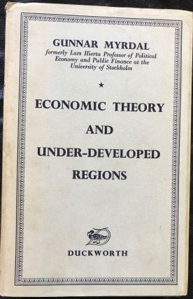 ECONOMIC THEORY AND UNDER-DEVELOPED REGIONS. Gunnar Mydral