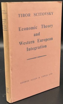 ECONOMIC THEORY AND WESTERN EUROPEAN INTEGRATION. Tibor Scitovsky