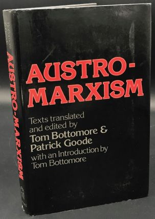AUSTRO-MARXISM. Tom Bottomore, Patrick Goode, and
