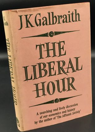 THE LIBERAL HOUR. John Kenneth Galbraith