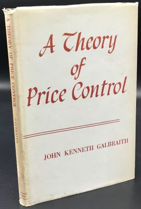 A THEORY OF PRICE CONTROL. John Kenneth Galbraith