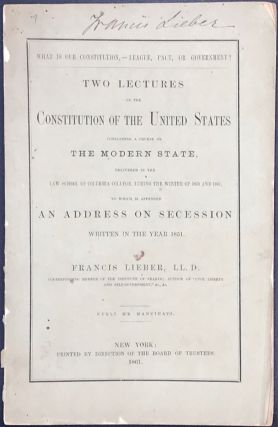 WHAT IS OUR CONSTITUTION, - LEAGUE, PACT, OR GOVERNMENT? Two Lectures on the Constitution of the...