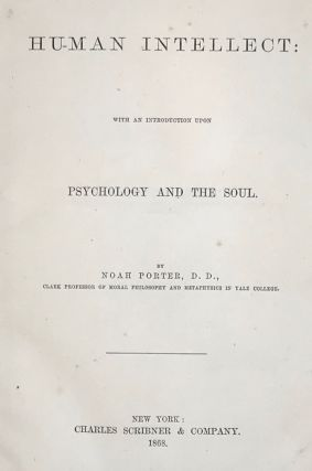 THE HUMAN INTELLECT: with an Introduction Upon Psychology and the Soul.