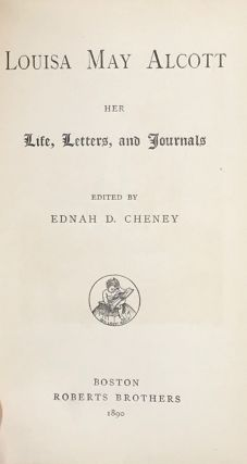LOUISA MAY ALCOTT HER LIFE, LETTERS, AND JOURNALS. edited by Ednah D. Cheney