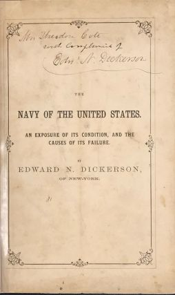THE NAVY OF THE UNITED STATES. An Exposure of Its Condition, and the Causes of Its Failure...in...