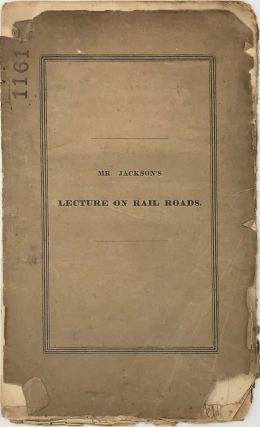 A LECTURE ON RAIL ROADS, Delivered January 12, 1829, before the Massachusetts Mechanic...