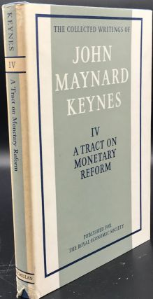 THE COLLECTED WRITINGS OF JOHN MAYNARD KEYNES. Volume IV. A TRACT ON MONETARY REFORM. John...