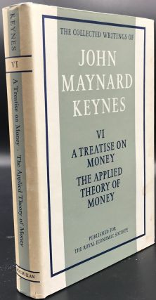 THE COLLECTED WRITINGS OF JOHN MAYNARD KEYNES. Volume VI. A TREATISE ON MONEY in two volumes. 2,...